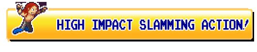 High Impact Slamming Action!
